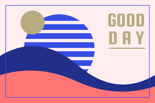 Greeting Card template: Good Day Greeting Card (Created by InfoART's Greeting Card maker)